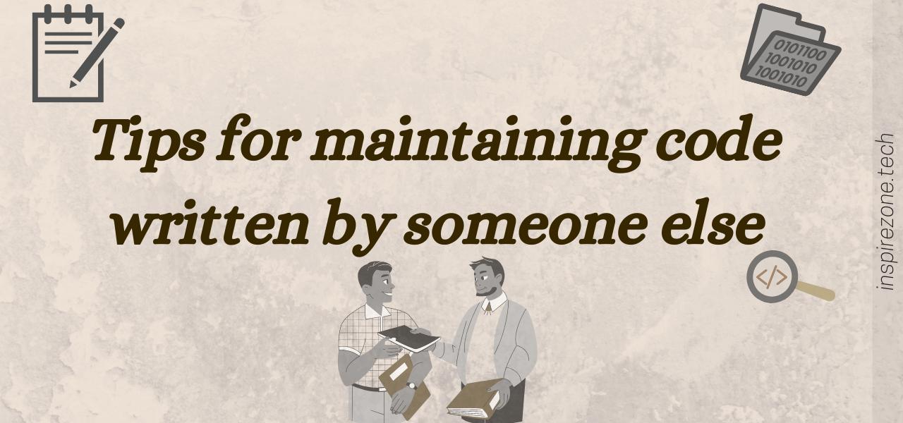 tips for maintaining code written someone else