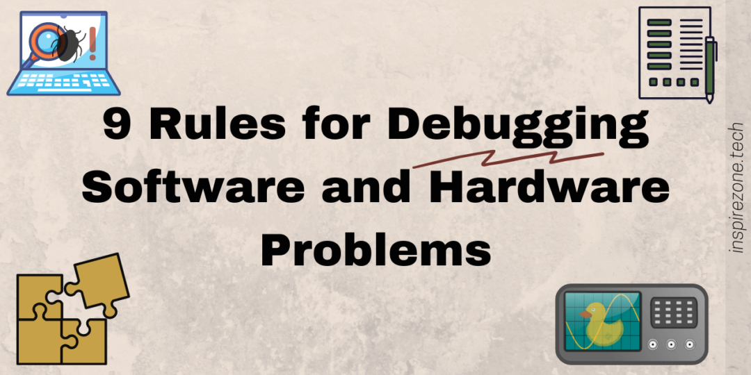 9 Rules for Debugging Software and Hardware Problems