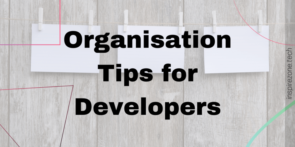 organisation tips for developers