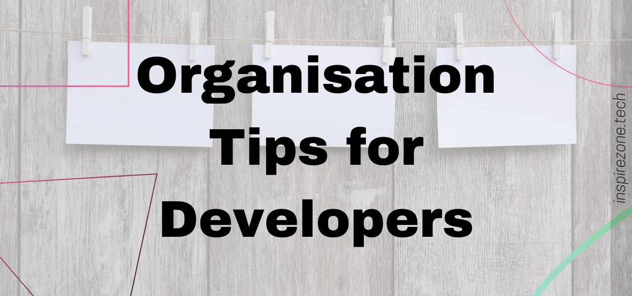 organisation tips for developers