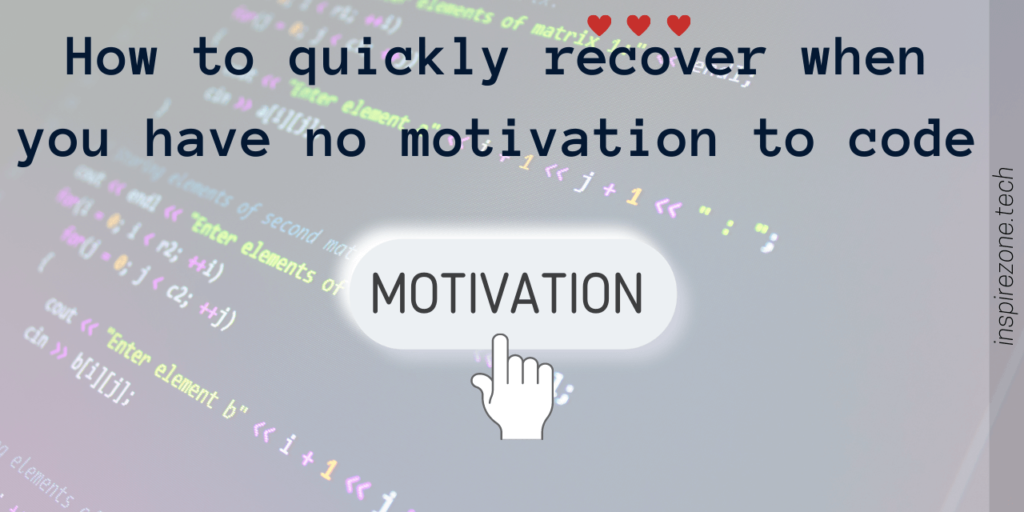 How to quickly recover when you have no motivation to code