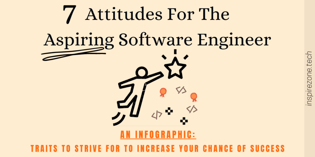 Aspiring software engineers: 7 Attitudes to strive for and increase your chance of success