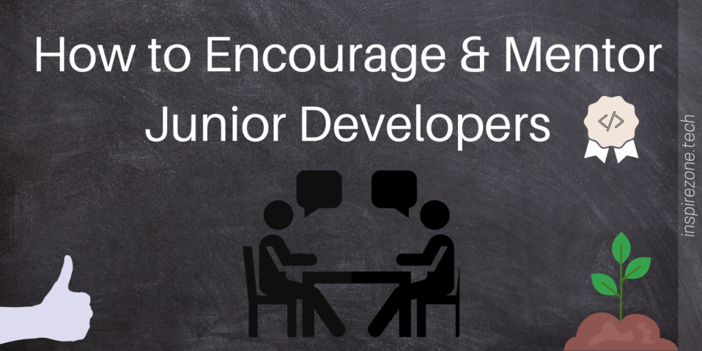 5 Constructive tips for encouraging and mentoring junior developers