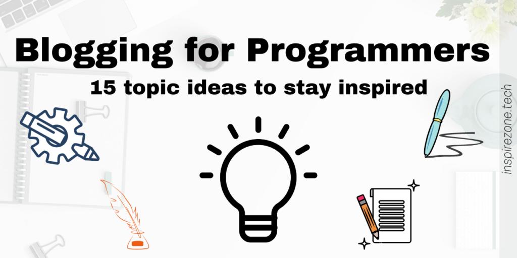 Inspiring blog post ideas for developers